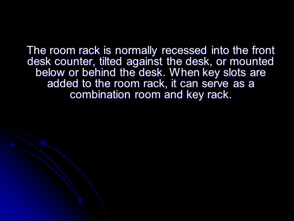 The room rack is normally recessed into the front desk counter, tilted against the desk, or mounted below or behind the desk.