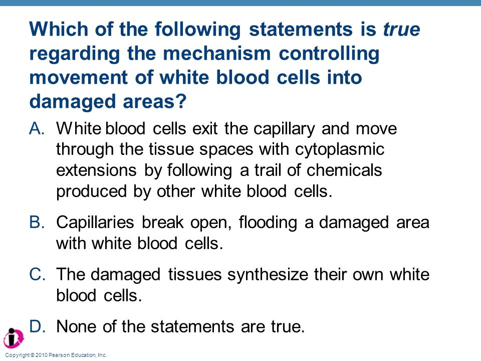 Which of the following statements is true regarding the mechanism controlling movement of white blood cells into damaged areas