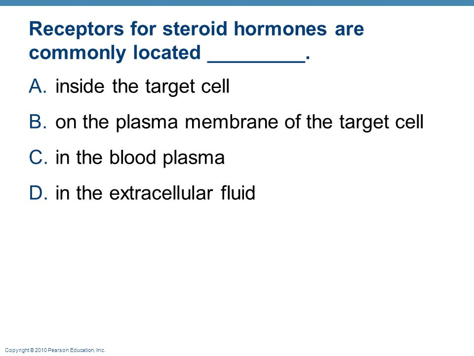Receptors for steroid hormones are commonly located _________.