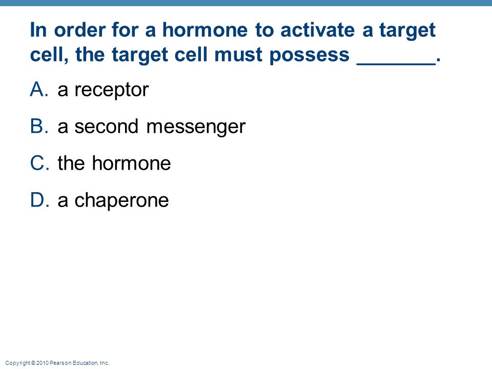 In order for a hormone to activate a target cell, the target cell must possess _______.