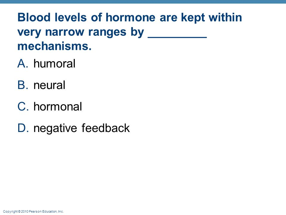 Blood levels of hormone are kept within very narrow ranges by _________ mechanisms.
