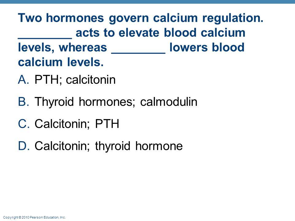 Thyroid hormones; calmodulin Calcitonin; PTH