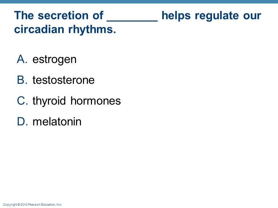 The secretion of ________ helps regulate our circadian rhythms.