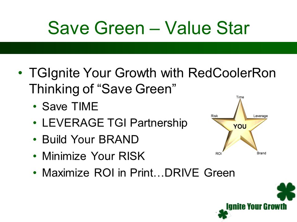 Save Green – Value Star TGIgnite Your Growth with RedCoolerRon Thinking of Save Green Save TIME.