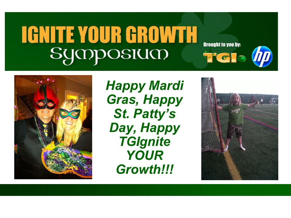 Happy Mardi Gras, Happy St. Patty's Day, Happy TGIgnite YOUR Growth!!!