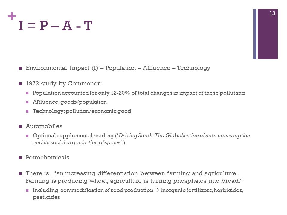 I = P – A - T Environmental Impact (I) = Population – Affluence – Technology. 1972 study by Commoner: