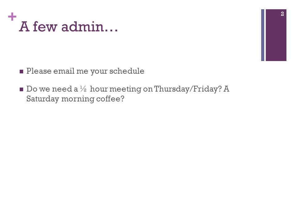 A few admin… Please email me your schedule