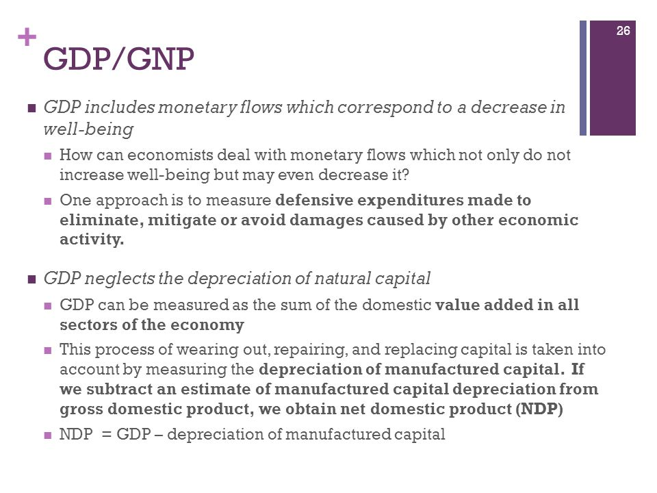 GDP/GNP GDP includes monetary flows which correspond to a decrease in well-being.