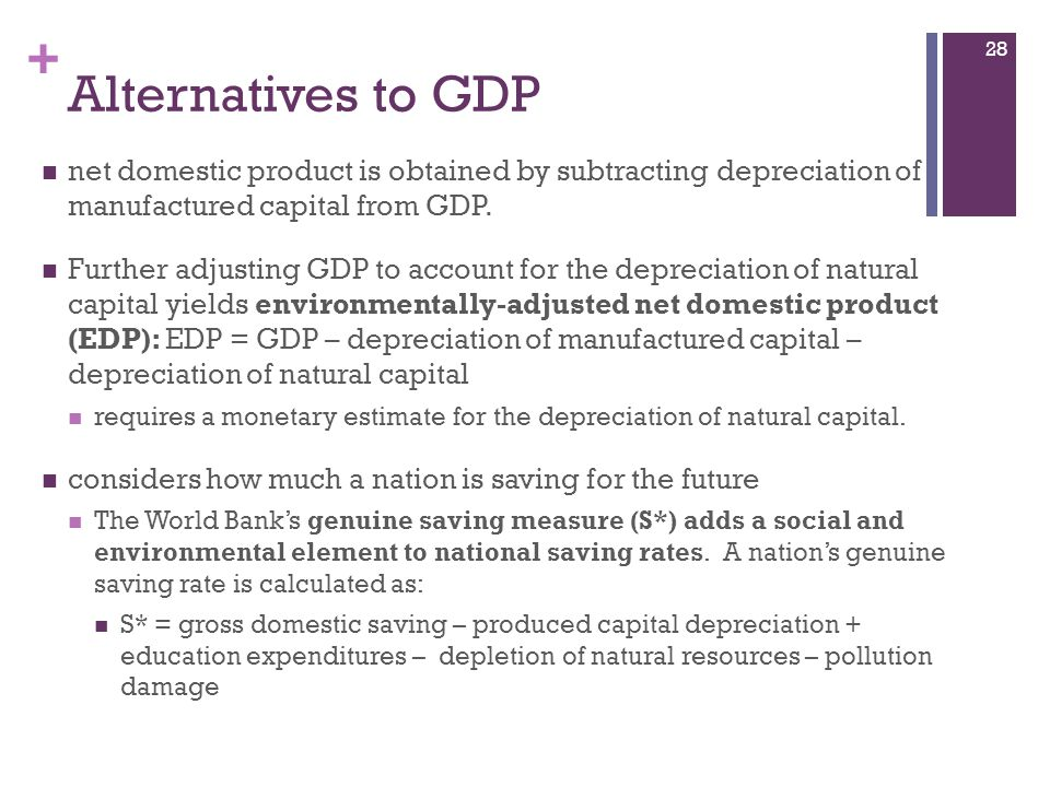 Alternatives to GDP net domestic product is obtained by subtracting depreciation of manufactured capital from GDP.
