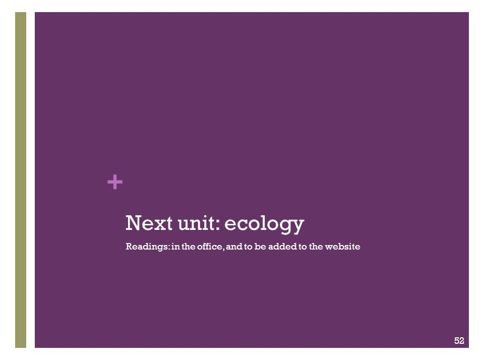 Next unit: ecology Readings: in the office, and to be added to the website