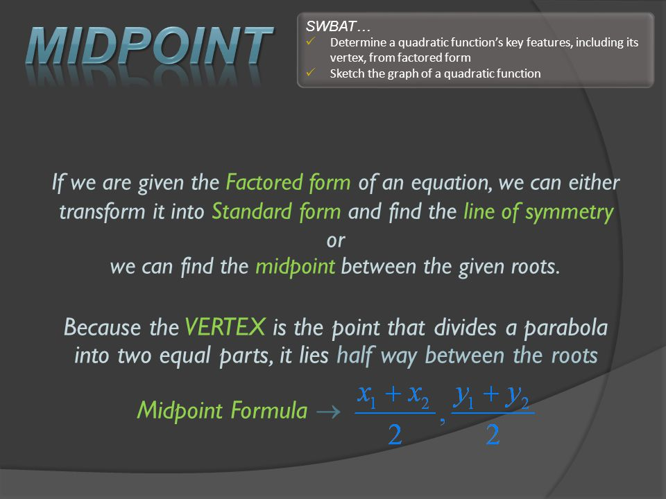 we can find the midpoint between the given roots.