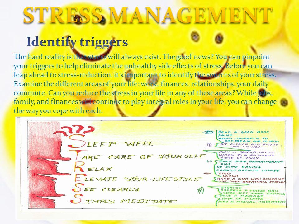 STRESS MANAGEMENT Identify triggers