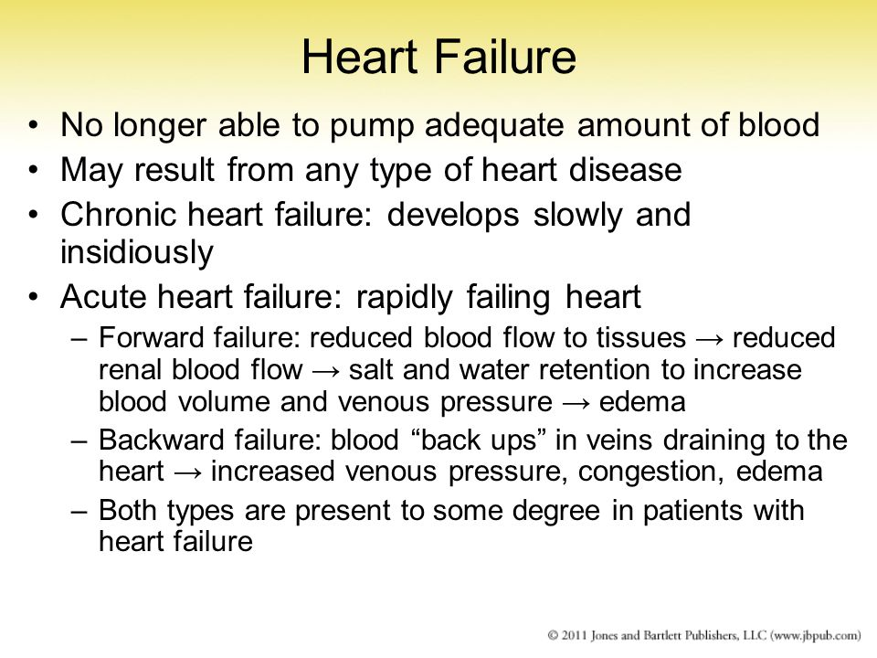 Heart Failure No longer able to pump adequate amount of blood