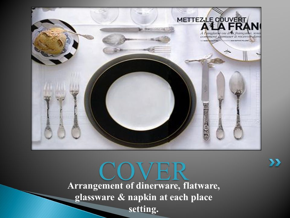 COVER Arrangement of dinerware, flatware, glassware & napkin at each place setting.