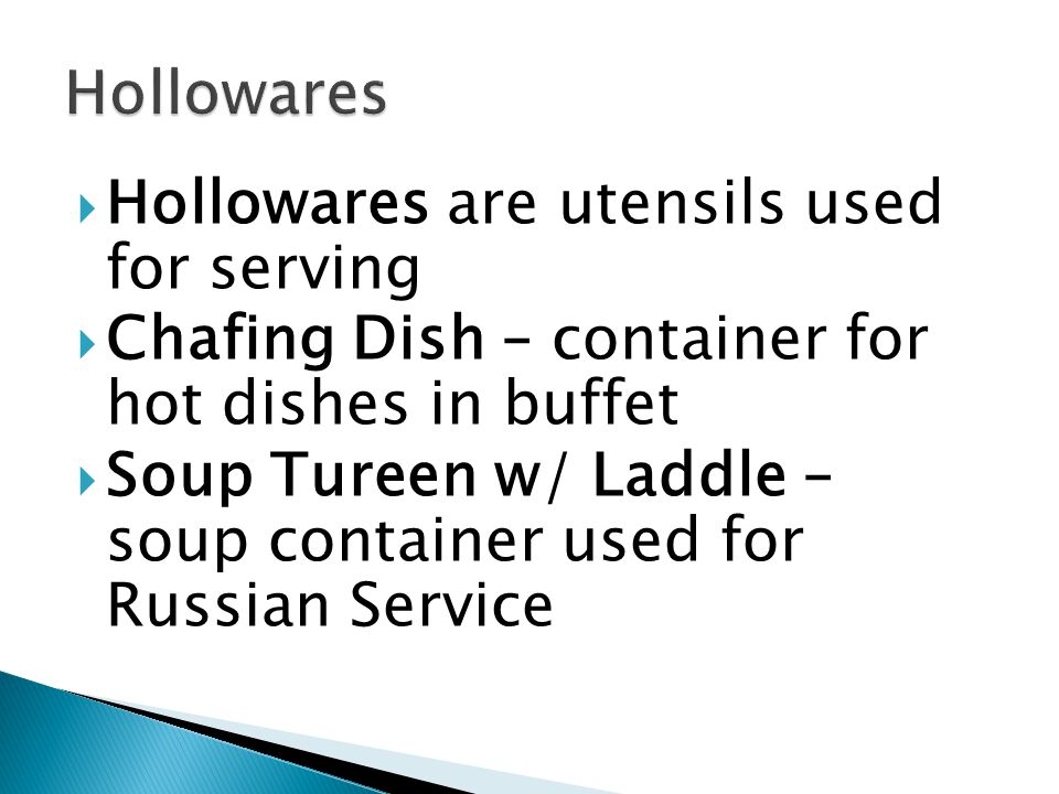 Hollowares Hollowares are utensils used for serving. Chafing Dish – container for hot dishes in buffet.
