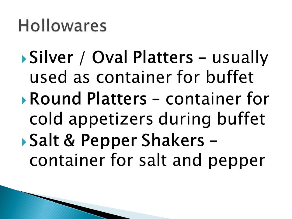 Hollowares Silver / Oval Platters – usually used as container for buffet. Round Platters – container for cold appetizers during buffet.