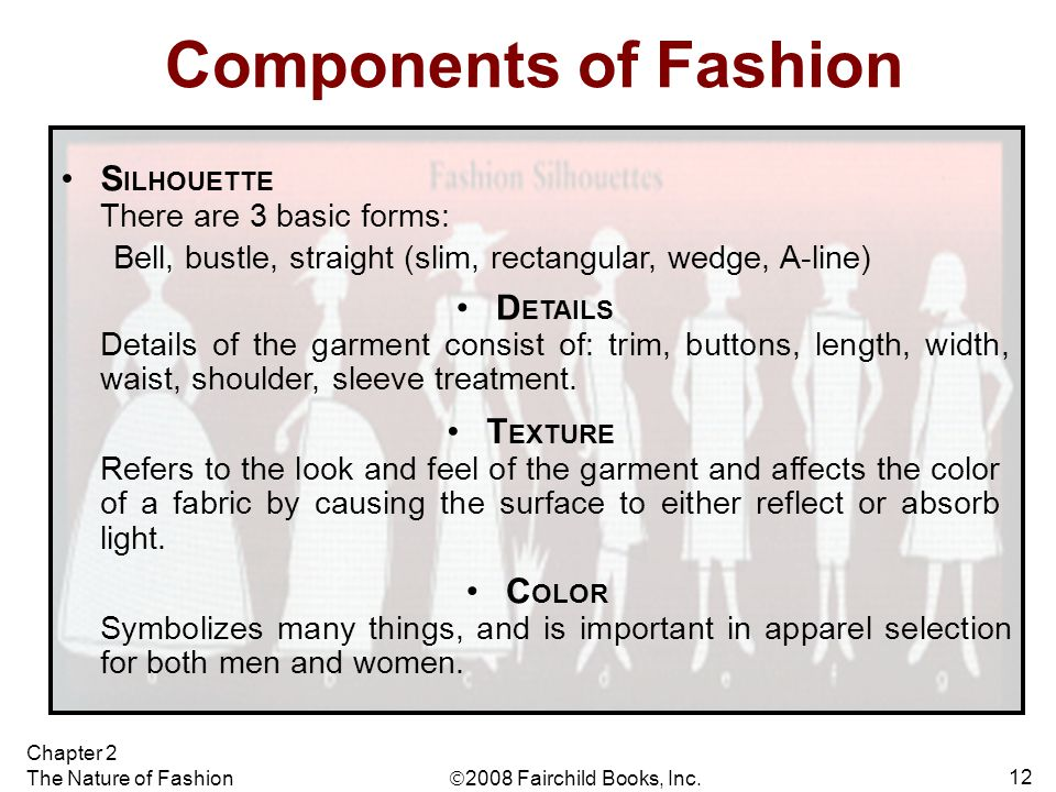 Components of Fashion SILHOUETTE There are 3 basic forms: