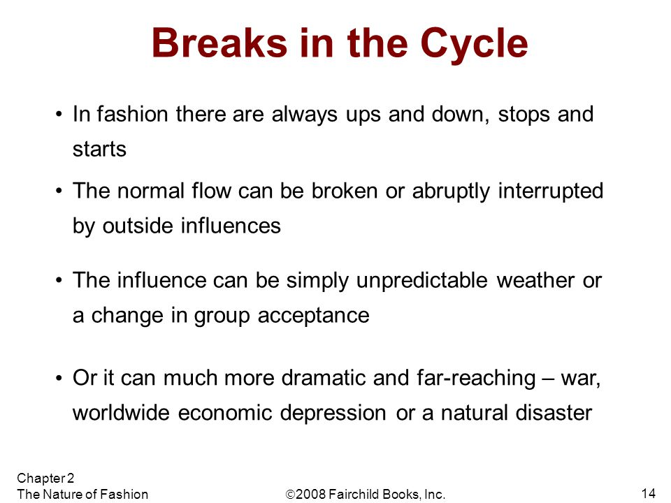 Breaks in the Cycle In fashion there are always ups and down, stops and starts.