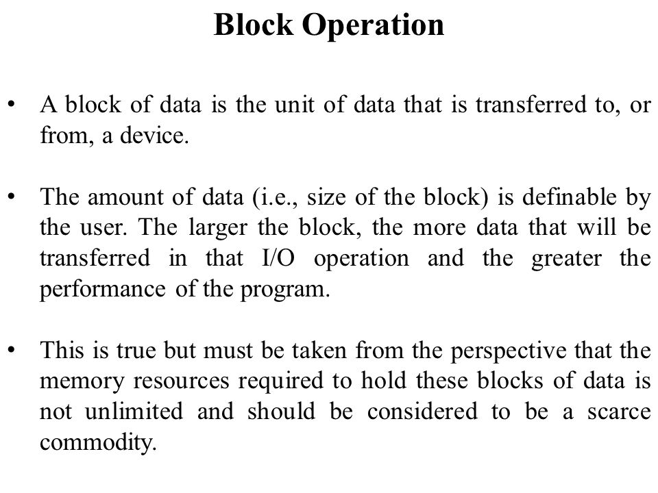 Block Operation A block of data is the unit of data that is transferred to, or from, a device.