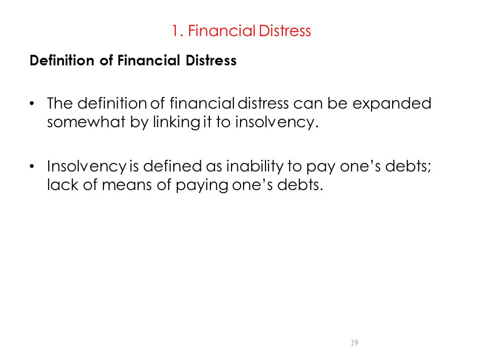 1. Financial Distress Definition of Financial Distress. The definition of financial distress can be expanded somewhat by linking it to insolvency.