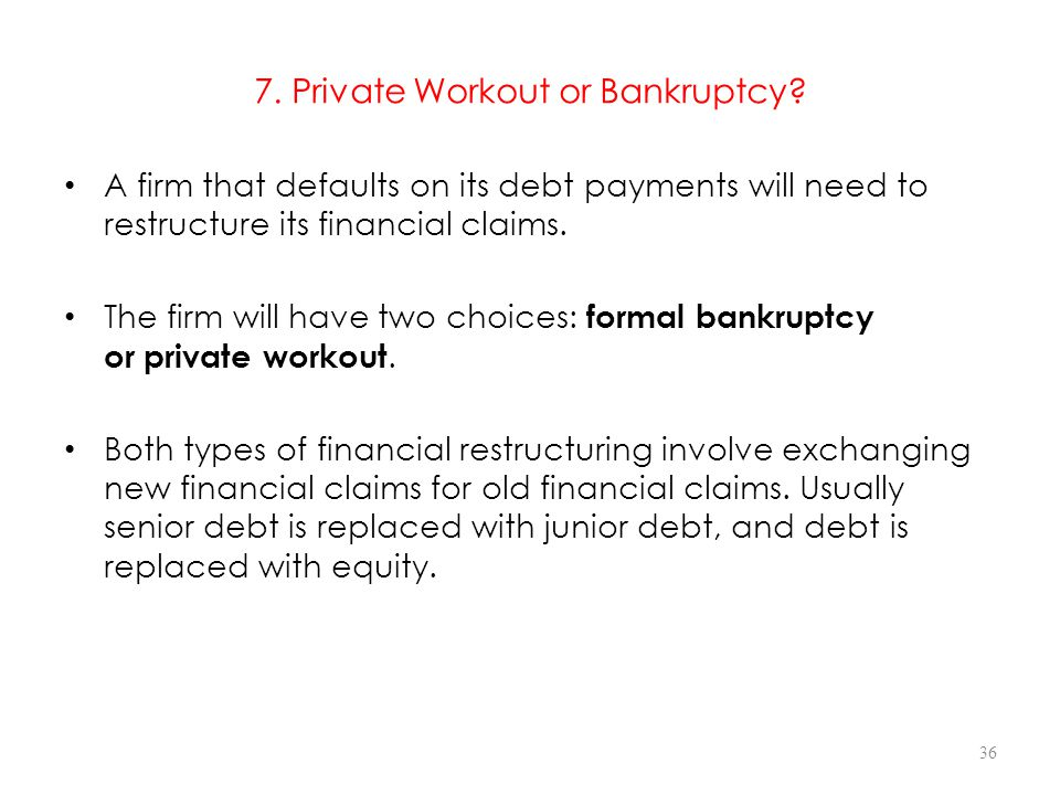 7. Private Workout or Bankruptcy