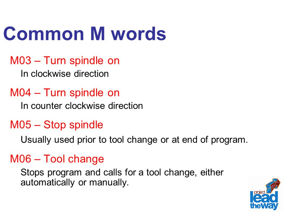 Common M words M03 – Turn spindle on M04 – Turn spindle on