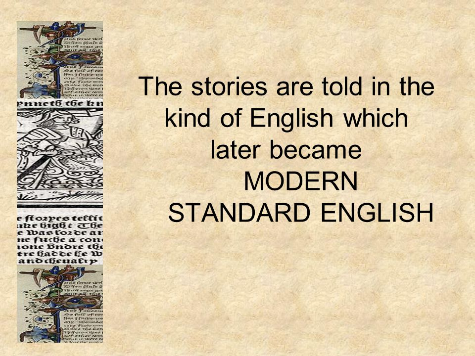 The stories are told in the kind of English which later became MODERN STANDARD ENGLISH