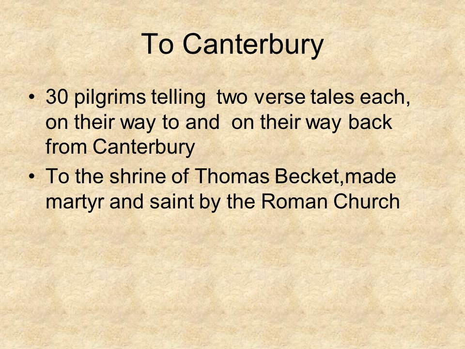 To Canterbury 30 pilgrims telling two verse tales each, on their way to and on their way back from Canterbury.