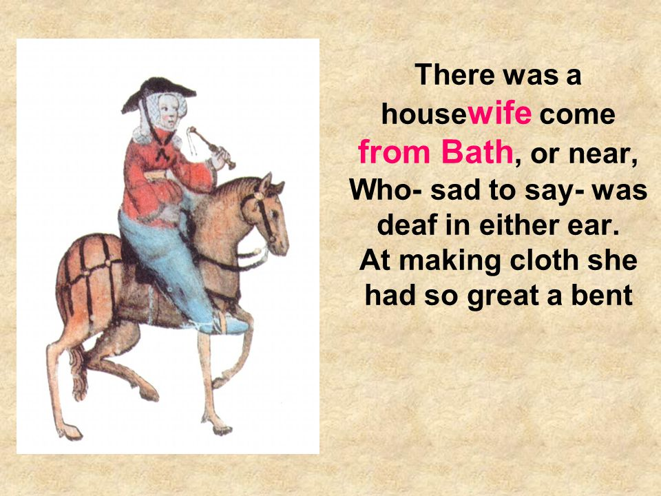 There was a housewife come from Bath, or near, Who- sad to say- was deaf in either ear.