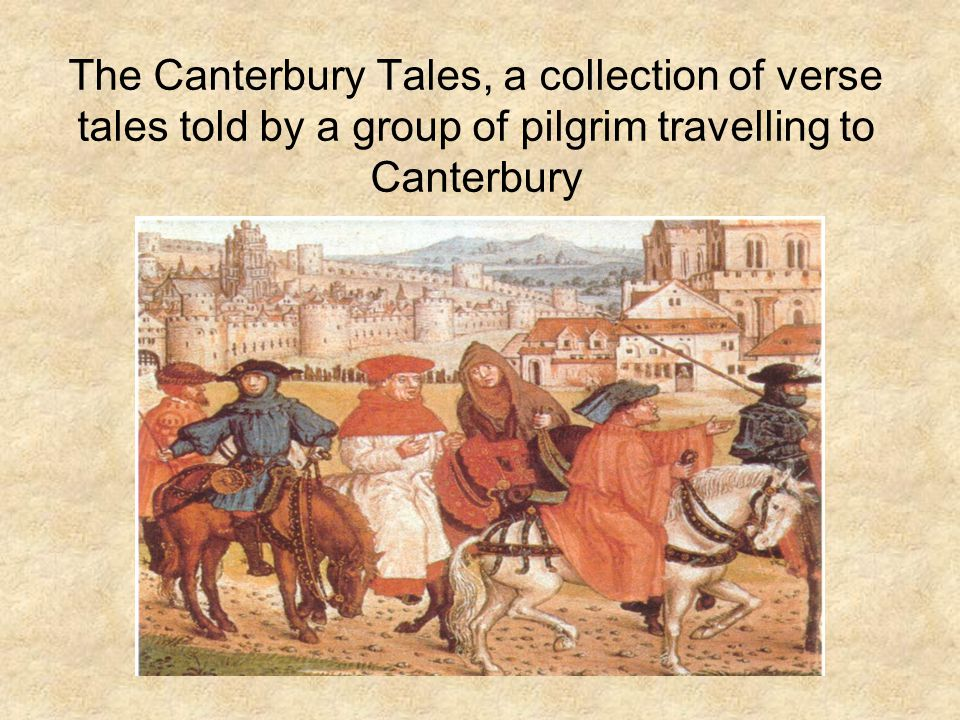 The Canterbury Tales, a collection of verse tales told by a group of pilgrim travelling to Canterbury