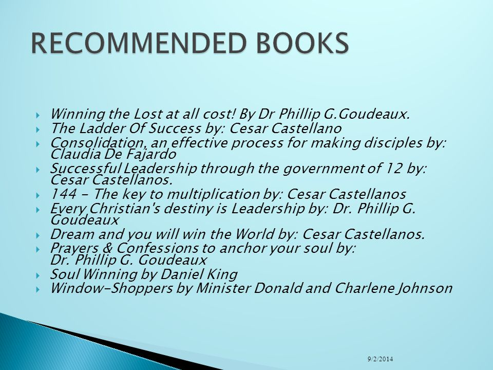 RECOMMENDED BOOKS Winning the Lost at all cost! By Dr Phillip G.Goudeaux. The Ladder Of Success by: Cesar Castellano.
