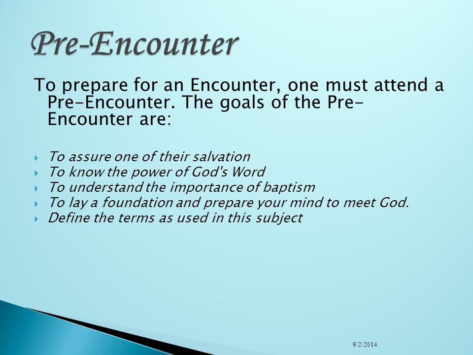 Pre-Encounter To prepare for an Encounter, one must attend a Pre-Encounter. The goals of the Pre- Encounter are: