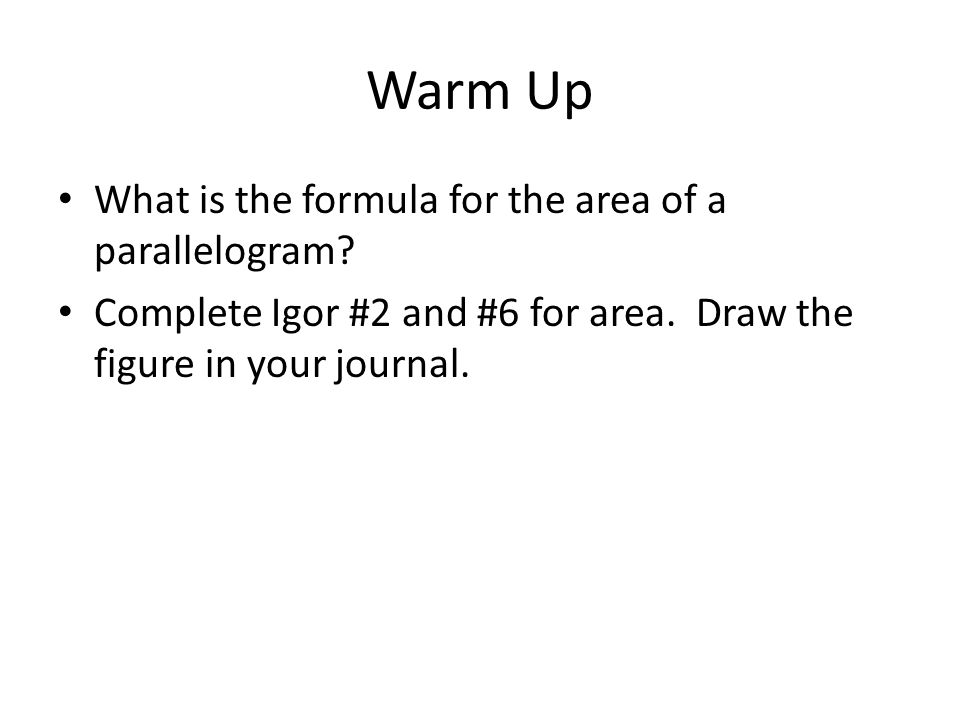 Warm Up What is the formula for the area of a parallelogram