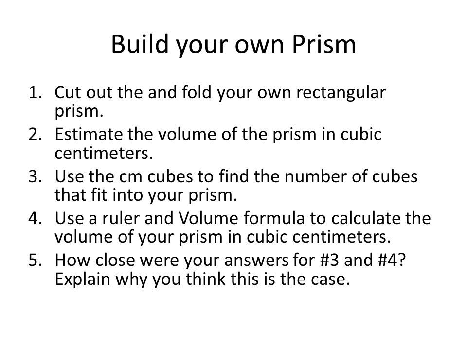 Build your own Prism Cut out the and fold your own rectangular prism.