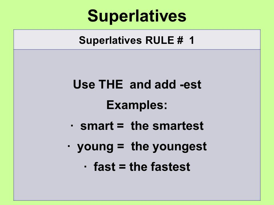 Superlatives Use THE and add -est Examples: · smart = the smartest