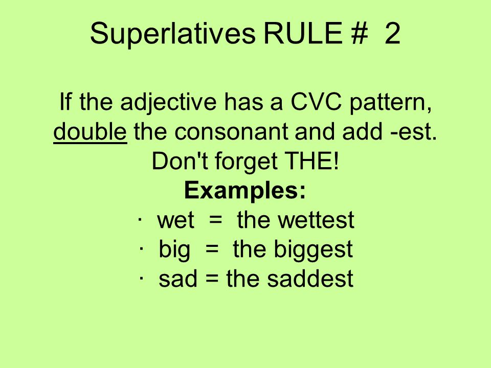 Superlatives RULE # 2 If the adjective has a CVC pattern, double the consonant and add -est.