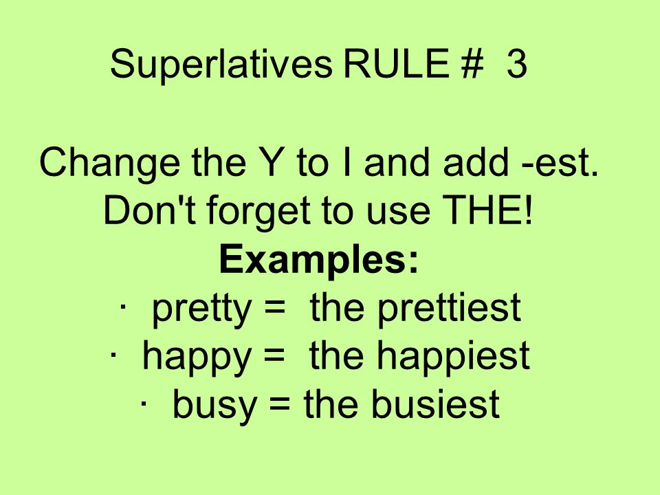 Superlatives RULE # 3 Change the Y to I and add -est