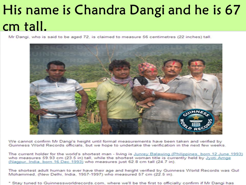 His name is Chandra Dangi and he is 67 cm tall.