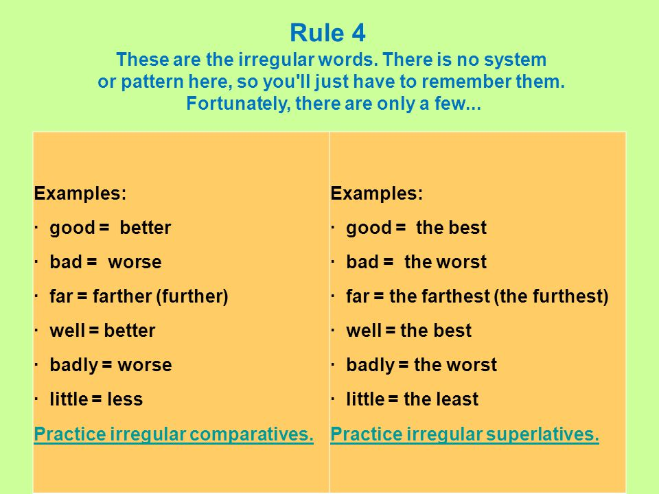 Rule 4 These are the irregular words. There is no system