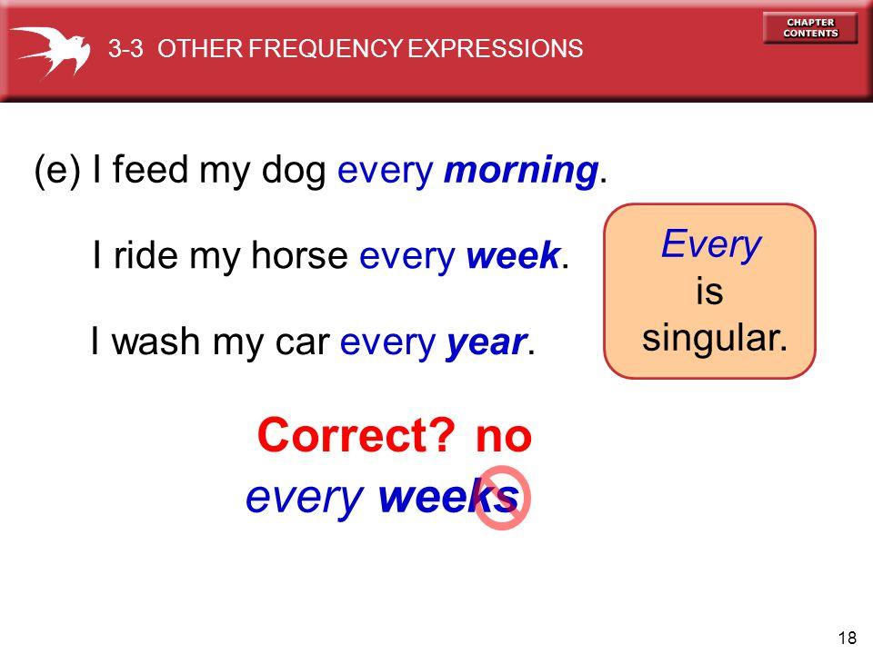 (e) I feed my dog every morning.