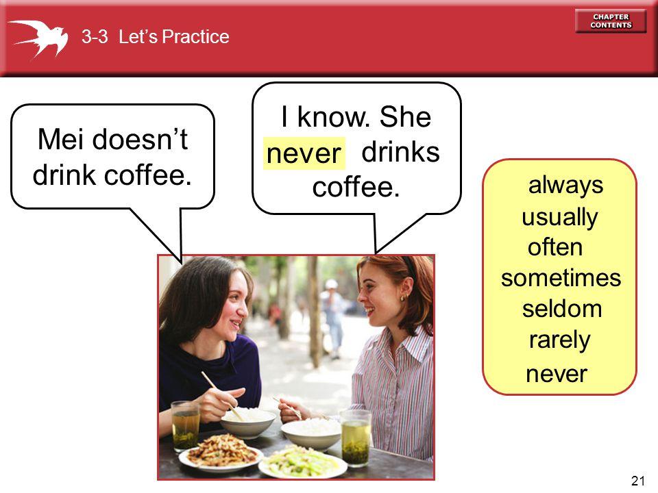 Mei doesn't drink coffee.