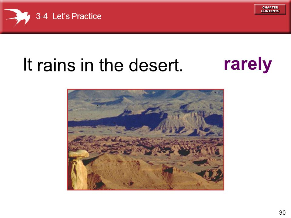 3-4 Let's Practice It rains in the desert. rarely