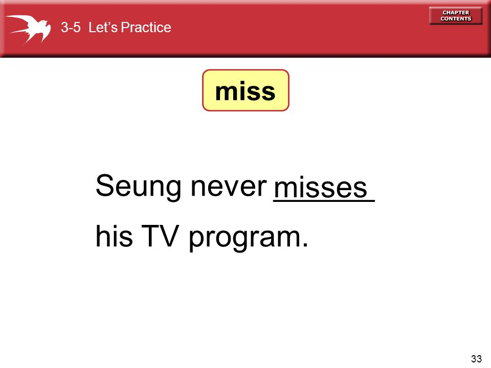 3-5 Let's Practice miss Seung never ______ his TV program. misses