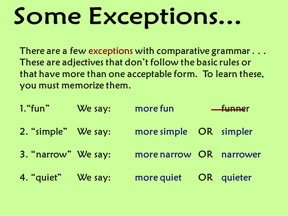 Some Exceptions... There are a few exceptions with comparative grammar . . .