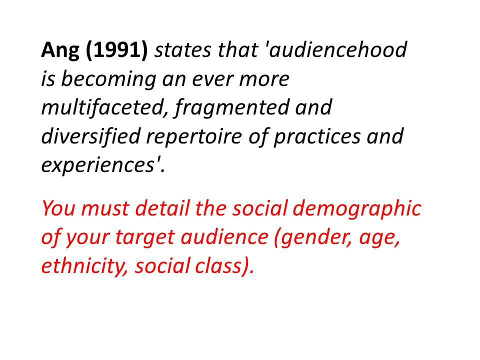 Ang (1991) states that audiencehood is becoming an ever more multifaceted, fragmented and diversified repertoire of practices and experiences .