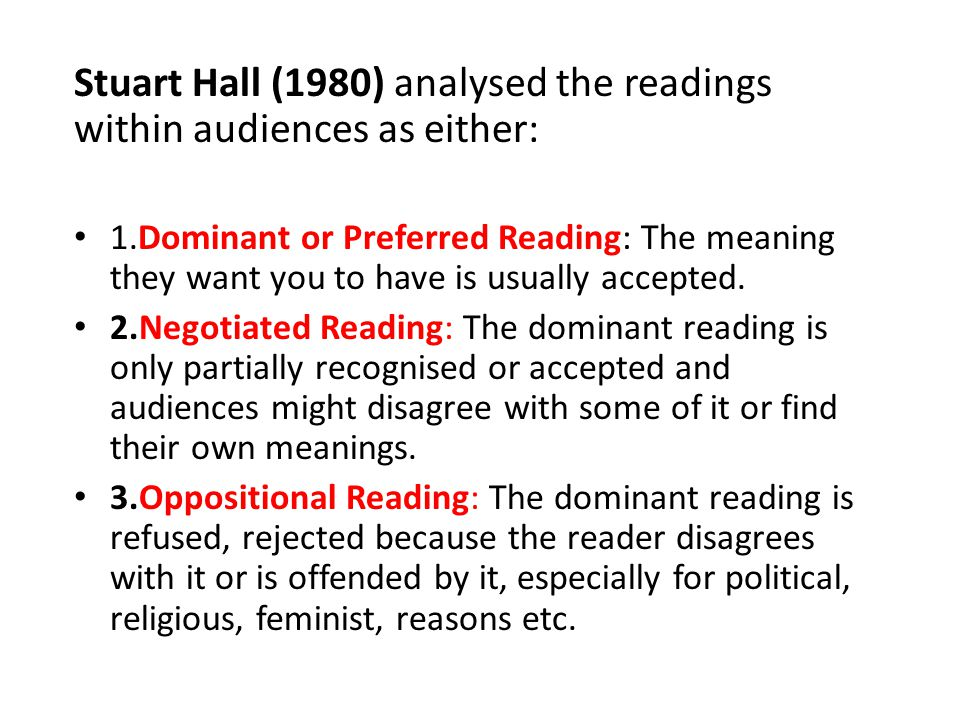 Stuart Hall (1980) analysed the readings within audiences as either:
