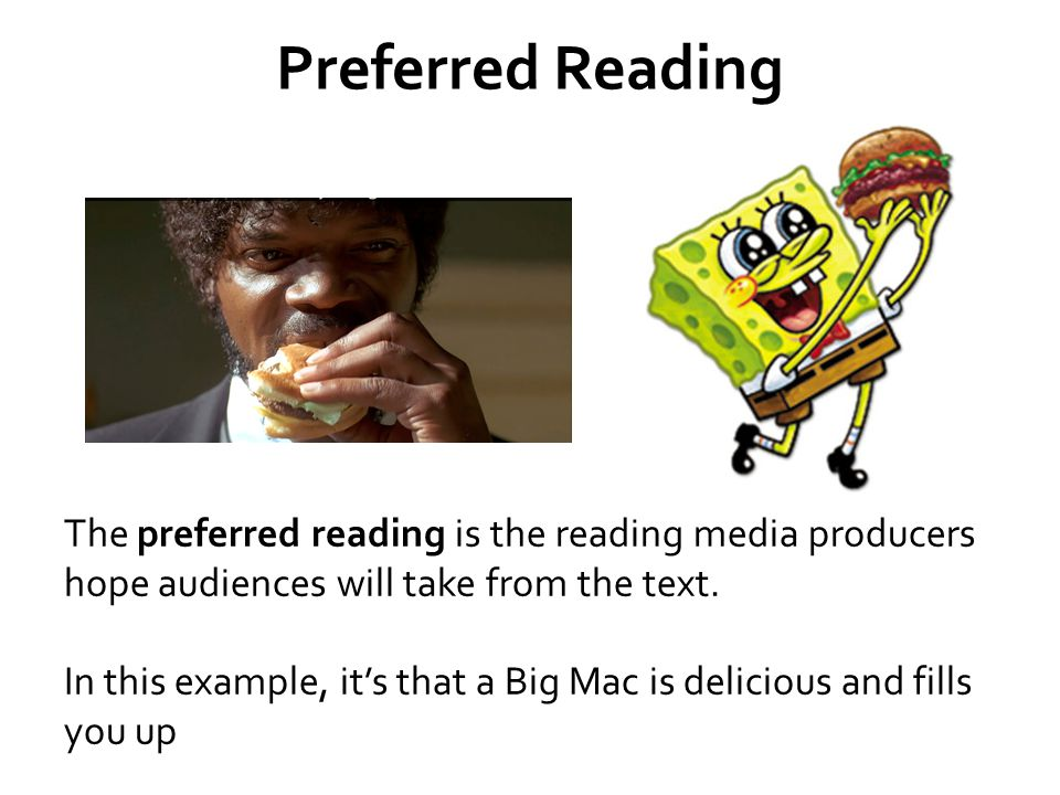 Preferred Reading The preferred reading is the reading media producers hope audiences will take from the text.