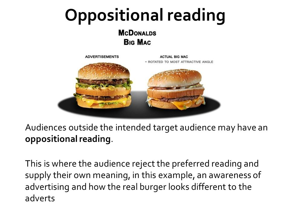 Oppositional reading Audiences outside the intended target audience may have an oppositional reading.