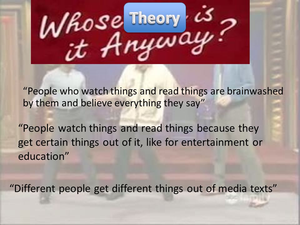 Theory People who watch things and read things are brainwashed by them and believe everything they say