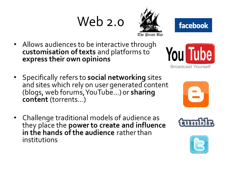 Web 2.0 Allows audiences to be interactive through customisation of texts and platforms to express their own opinions.